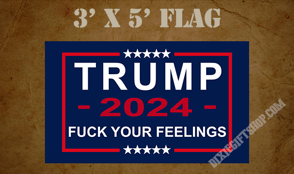 Flag - Trump 2024 Fuck Your Feelings